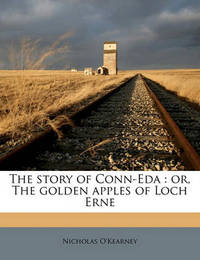 The Story of Conn-Eda: Or, the Golden Apples of Loch Erne by Nicholas O'Kearney