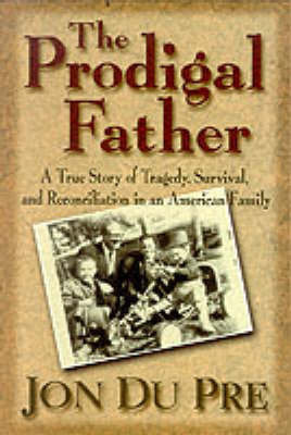 The Prodigal Father by Jon Du Pre
