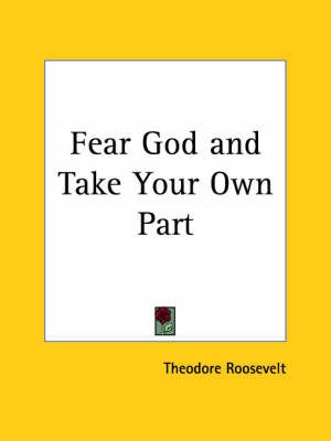 Fear God and Take Your Own Part (1916) by Theodore Roosevelt