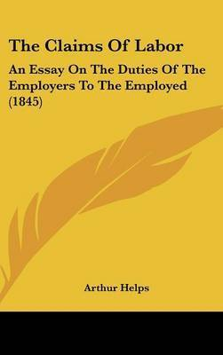 The Claims of Labor: An Essay on the Duties of the Employers to the Employed (1845) by Arthur Helps, Sir