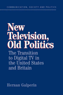 New Television, Old Politics by Hernan Galperin