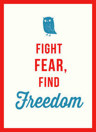 Fight Fear, Find Freedom by Summersdale