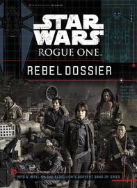 Star Wars: Rogue One: Rebel Dossier by Jason Fry