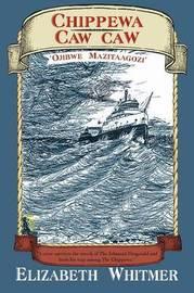 Chippewa Caw Caw: 'Ojibwe Mazitaagozi' by Elizabeth, Whitmer