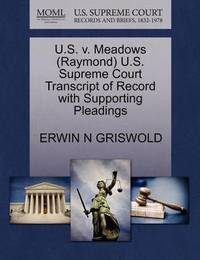 U.S. V. Meadows (Raymond) U.S. Supreme Court Transcript of Record with Supporting Pleadings by Erwin N. Griswold