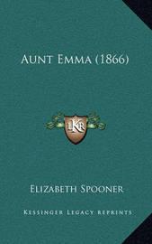 Aunt Emma (1866) Aunt Emma (1866) by Elizabeth Spooner