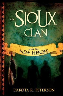 The Sioux Clan by Dakota Peterson