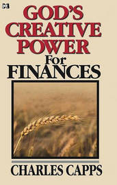God's Creative Power for Finances by Charles Capps