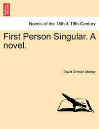 First Person Singular. a Novel. by David Christie Murray