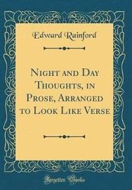 Night and Day Thoughts, in Prose, Arranged to Look Like Verse (Classic Reprint) by Edward Rainford image