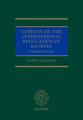 Gleeson on the International Regulation of Banking by Simon Gleeson