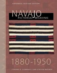 Navajo Pictorial Weaving, 1880-1950 by Tyrone D Campbell