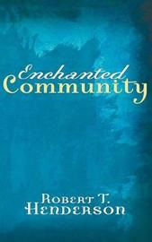 Enchanted Community by Robert T Henderson image