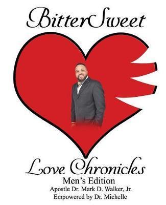 BitterSweet Love Chronicles Men's Edition by Mark D Walker Jr