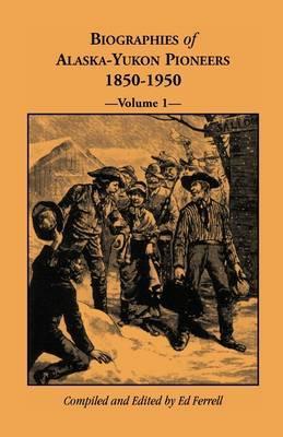 Biographies of Alaska-Yukon Pioneers 1850-1950, Volume 1 by Ed Ferrell image