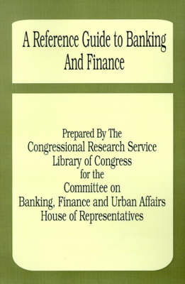 A Reference Guide to Banking and Finance by Congressional Research Service Library o image