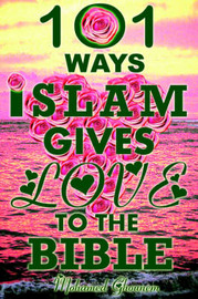 101 Ways Islam Gives Love to the Bible - The Quranic Teachings on Christianity by Mohamed Ghounem image