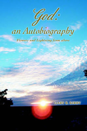 God: An Autobiography: Flowers and Lightning from Above by Gary R Kirby