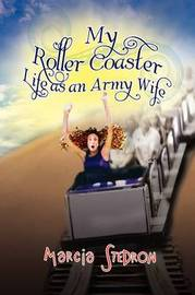 My Roller Coaster Life as an Army Wife by Marcia Stedron