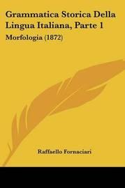 Grammatica Storica Della Lingua Italiana, Parte 1: Morfologia (1872) by Raffaello Fornaciari image