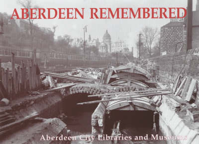 Aberdeen Remembered by Aberdeen City Libraries and Museums