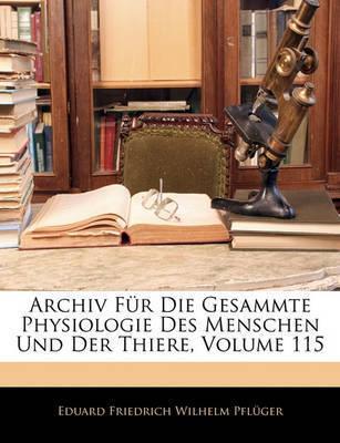 Archiv Fr Die Gesammte Physiologie Des Menschen Und Der Thiere, Volume 115 by Eduard Friedrich Wilhelm Pflger