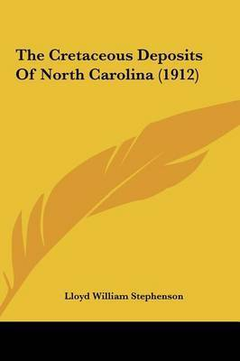 The Cretaceous Deposits of North Carolina (1912) by Lloyd William Stephenson
