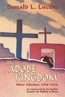 The Adobe Kingdom by Donald L Lucero image