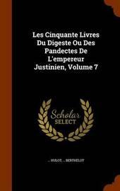 Les Cinquante Livres Du Digeste Ou Des Pandectes de L'Empereur Justinien, Volume 7 by Hulot image