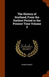 The History of Scotland; From the Earliest Period to the Present Time Volume 3 by Thomas Wright ) image