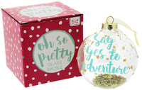 Oh So Pretty Glass Bauble - Say Yes To Adventure