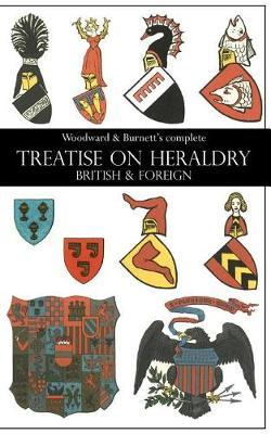Woodward & Burnett's Complete Treatise on Heraldry British & Foreign by John Woodward