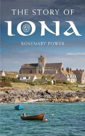 The Story of Iona by Rosemary Power