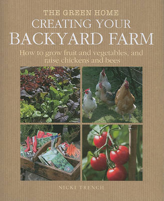 Creating Your Backyard Farm: How to Grow Fruit and Vegetables, and Raise Chickens and Bees by Nicki Trench image