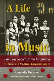 A Life in Music from the Soviet Union to Canada by Alexander Tumanov