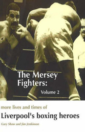 The Mersey Fighters: Volume 2 - More Lives & Times of Liverpool's Boxing Heroes by Gary Shaw image