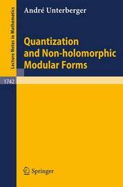 Quantization and Non-holomorphic Modular Forms by A. Unterberger