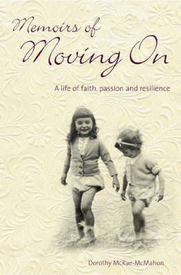 Memoirs of Moving on: A Life of Faith, Passion and Resilience by Dorothy McRae-McMahon image