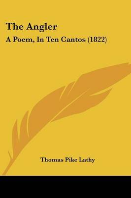 The Angler: A Poem, in Ten Cantos (1822) by Thomas Pike Lathy image