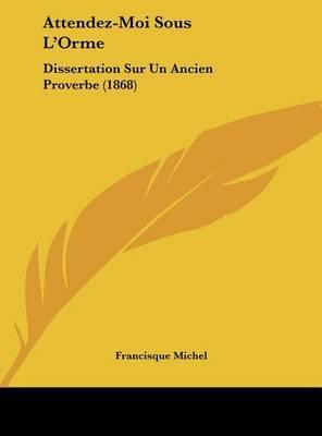 Attendez-Moi Sous L'Orme: Dissertation Sur Un Ancien Proverbe (1868) by . Francisque-Michel image