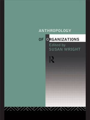 The Anthropology of Organizations