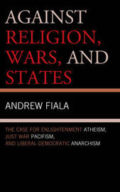 Against Religion, Wars, and States by Andrew Fiala