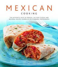 Mexican Cooking: The Authentic Taste of Mexico - 150 Fiery and Spicy Classic and Regional Recipes Shown in 200 Stunning Photographs by Jane Milton image