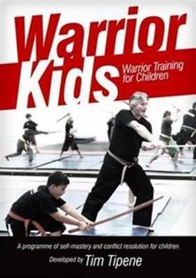 Warrior Kids: Warrior Training for Children by Tim Tipene