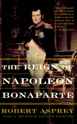 The Reign Of Napoleon Bonaparte by Robert B Asprey