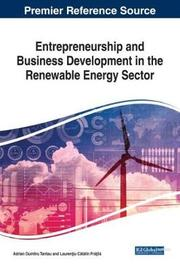 Entrepreneurship and Business Development in the Renewable Energy Sector by Adrian Dumitru Tantau