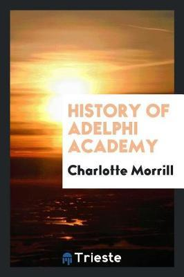 History of Adelphi Academy by Charlotte Morrill