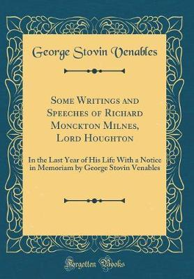 Some Writings and Speeches of Richard Monckton Milnes, Lord Houghton by George Stovin Venables