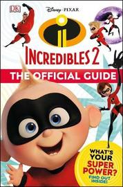 Disney Pixar The Incredibles 2 The Official Guide by Matt Jones