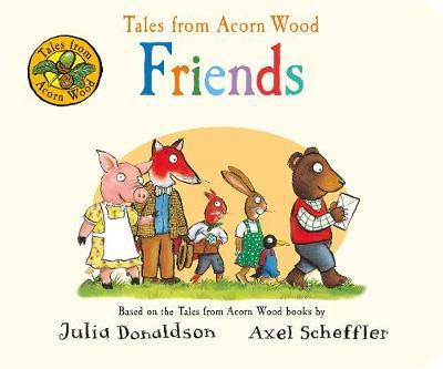 Tales from Acorn Wood: Friends by Julia Donaldson